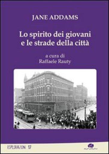 Lo spirito dei giovani e le strade della città - Jane Addams pdf epub