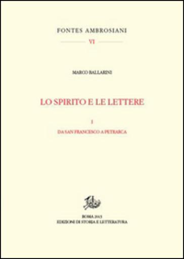Lo spirito e le lettere. 1.Da san Francesco a Petrarca - Marco Ballarini |