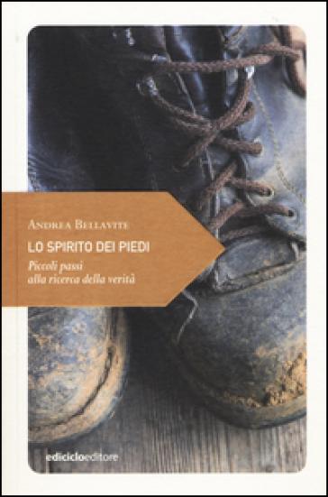 Lo spirito dei piedi. Piccoli passi alla ricerca della verità - Andrea Bellavite |