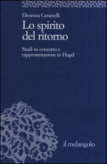 Lo spirito del ritorno. Studi su concetto e rappresentazione in Hegel - Eleonora Caramelli pdf epub