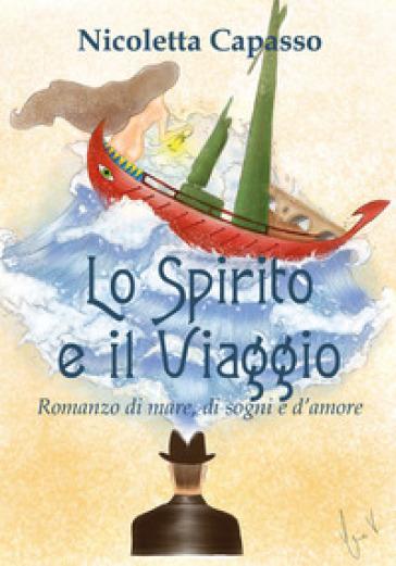 Lo spirito e il viaggio. Romanzo di mare, di sogni e d'amore - Nicoletta Capasso pdf epub