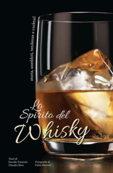 Lo spirito del whisky. Storia, aneddoti, tendenze e cocktail - Davide Terziotti |