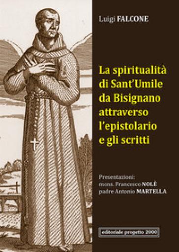 La spiritualità di Sant'Umile da Bisignano attraverso l'epistolario e gli scritti - Luigi Falcone |