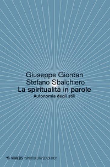 La spiritualità in parole. Autonomia degli stili - Giuseppe Giordan | Jonathanterrington.com