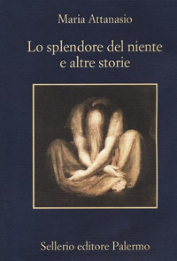 Lo splendore del niente e altre storie - Maria Attanasio |