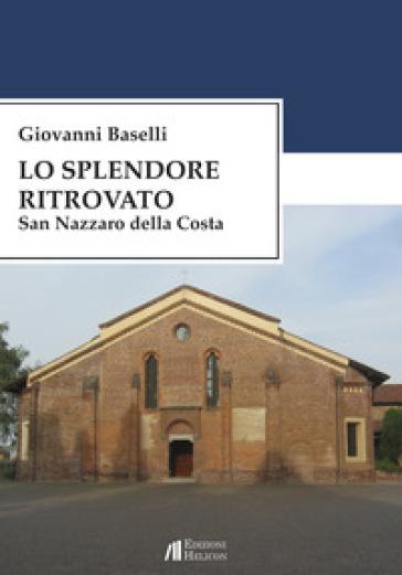 Lo splendore ritrovato. San Nazzaro della Costa - Giovanni Baselli | Rochesterscifianimecon.com