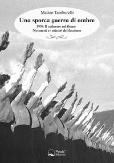 Una sporca guerra di ombre. 1939: il cadavere nel fiume. Novaretti e i misteri del fascismo - Matteo Tamburelli pdf epub