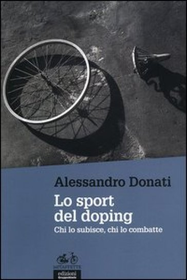 Lo sport del doping. Chi lo subisce, chi lo combatte - Alessandro Donati | Thecosgala.com