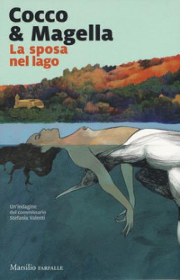La sposa nel lago. Un'indagine del commissario Stefania Valenti - Cocco & Magella |