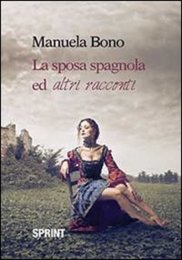 La sposa spagnola ed altri racconti - Manuela Bono |