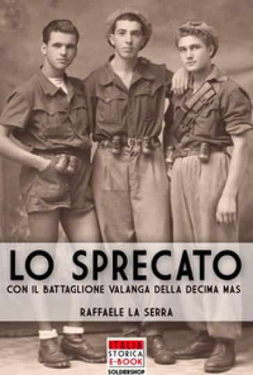 Lo sprecato. Con il battaglione Valanga nella Decima MAS - Raffaele La Serra   Rochesterscifianimecon.com
