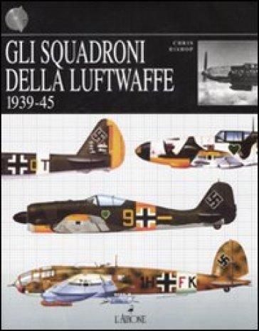 Gli squadroni della Luftwaffe. 1939-1945 - C. Bishop | Rochesterscifianimecon.com