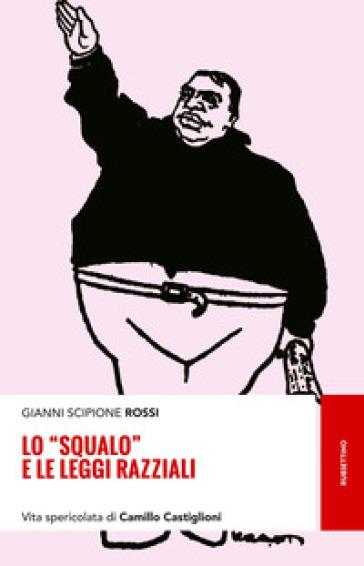 Lo «squalo» e le leggi razziali. Vita spericolata di Camillo Castiglioni - Gianni Scipione Rossi |