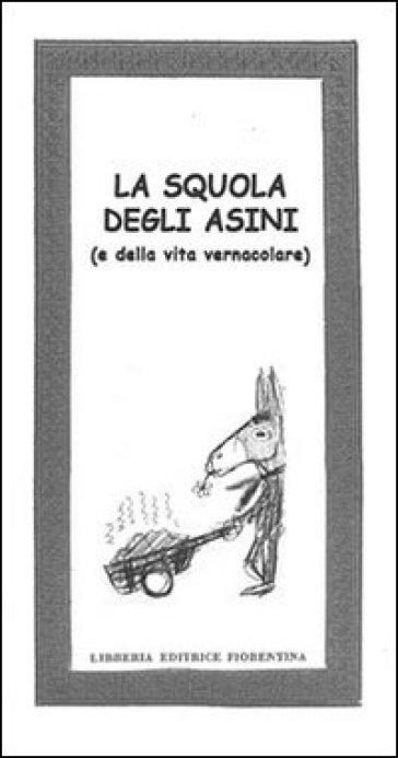 La squola degli asini (e della vita vernacolare) - Giampietro Degli Innocenti pdf epub