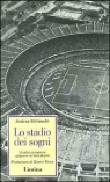 Lo stadio dei sogni. Undici campioni giocano la loro storia - Andrea Schianchi | Kritjur.org