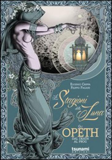 Le stagioni della luna. Gli Opeth, dal Death al Prog - Eugenio Crippa  