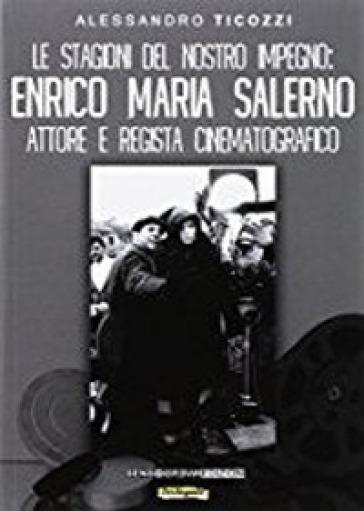 Le stagioni del nostro impegno. Enrico Maria Salerno attore e regista cinematografico - Alessandro Ticozzi | Ericsfund.org