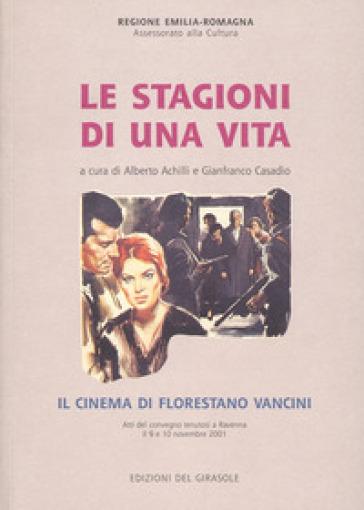 Le stagioni di una vita. Il cinema di Florestano Vancini - Alberto Achilli |