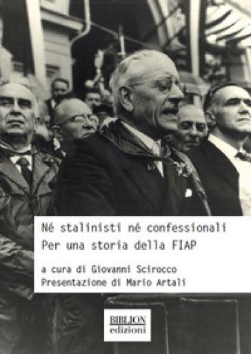 Né stalinisti né confessionali. Per una storia della FIAP - G. Scirocco |