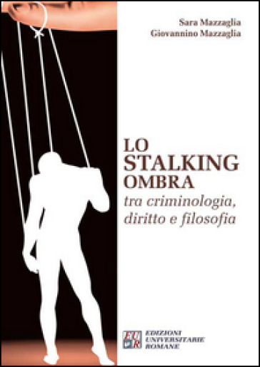 Lo stalking ombra tra criminologia, diritto e filosofia - Sara Mazzaglia | Rochesterscifianimecon.com