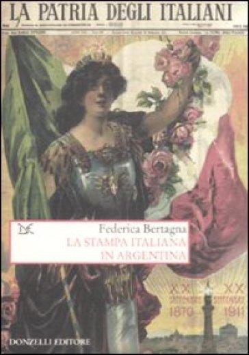 La stampa italiana in Argentina - Federica Bertagna |