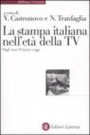 La stampa italiana nell'età della TV. Dagli anni Settanta a oggi - V. Castronovo |