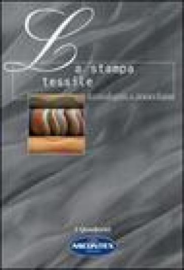 La stampa tessile. Tecnologia e macchine - Fabio Viviani  