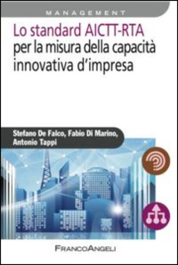 Lo standard AICTT-RTA per la misura della capacità innovativa d'impresa - Stefano De Falco |