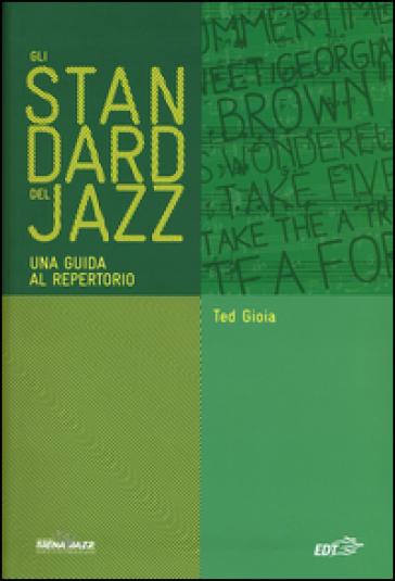 Gli standard del jazz. Una guida al repertorio - Ted Gioia |