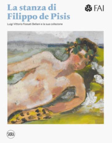 La stanza di Filippo de Pisis. Luigi Vittorio Fossati e la sua collezione. Ediz. italiana e inglese - P. Campiglio   Thecosgala.com