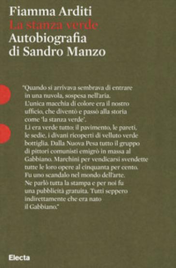 La stanza verde. Autobiografia di Sandro Manzo - Sandro Manzo |