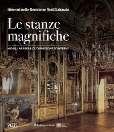 Le stanze magnifiche. Mobili, arredi e decorazione d'interni. Ediz. illustrata - S. Ghisotti | Thecosgala.com