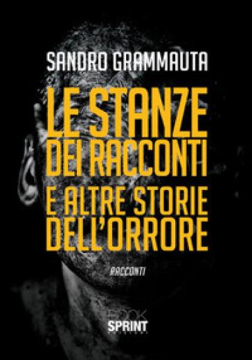 Le stanze dei racconti e altre storie dell'orrore - Sandro Grammauta |