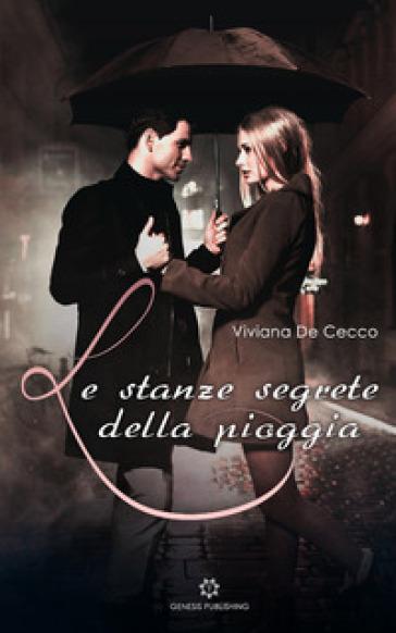 Le stanze segrete della pioggia - Viviana De Cecco |