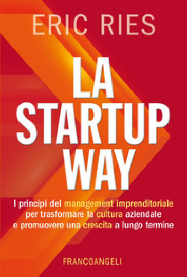 La startup way. I principi del management imprenditoriale per trasformare la cultura aziendale e promuovere una crescita a lungo termine - Eric Ries pdf epub