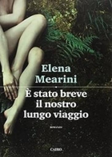 E stato breve il nostro lungo viaggio - Elena Mearini |