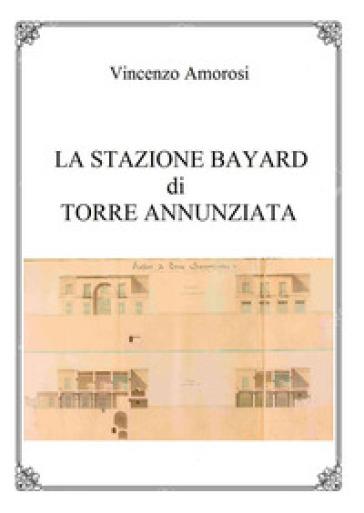 La stazione Bayard di Torre Annunziata - Vincenzo Amorosi |