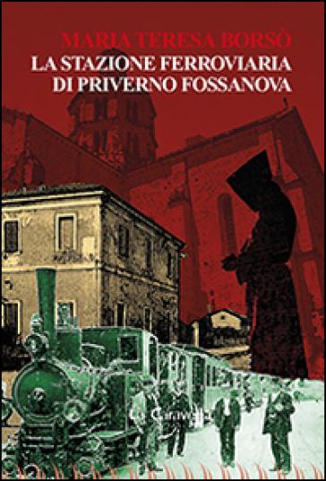La stazione ferroviaria di Priverno Fossanova - M. Teresa Borsò |
