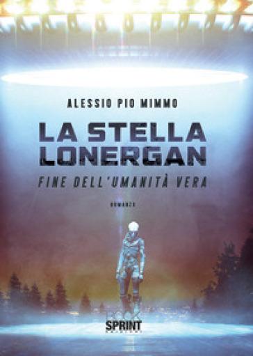 La stella Lonergan. Fine dell'umanità vera - Alessio Pio Mimmo |