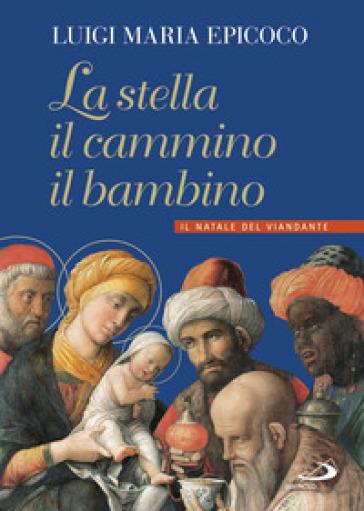 La stella, il cammino, il bambino. Il Natale del viandante - Luigi Maria Epicoco | Thecosgala.com