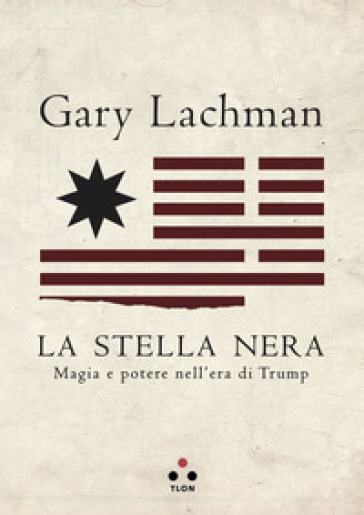 La stella nera. Magia e potere nell'era di Trump - Gary Lachman | Jonathanterrington.com