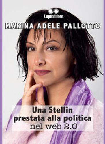 Una stellin prestata alla politica nel web 2.0 - Marina Adele Pallotto | Kritjur.org