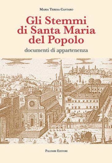 Gli stemmi di Santa Maria del Popolo. Documenti di appartenenza. Ediz. illustrata - Maria Teresa Cantaro   Kritjur.org