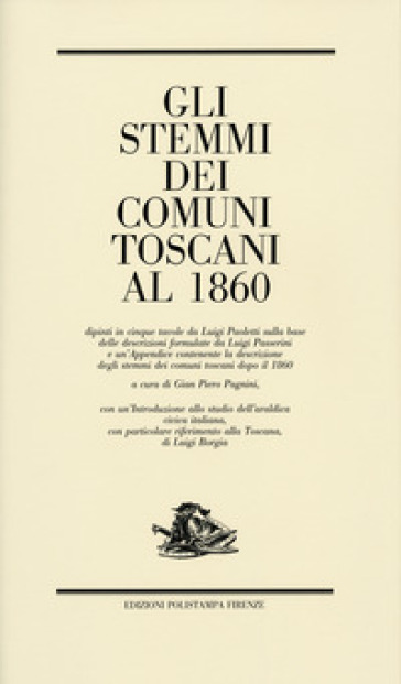 Gli stemmi dei comuni toscani al 1860 - L. Borgia |