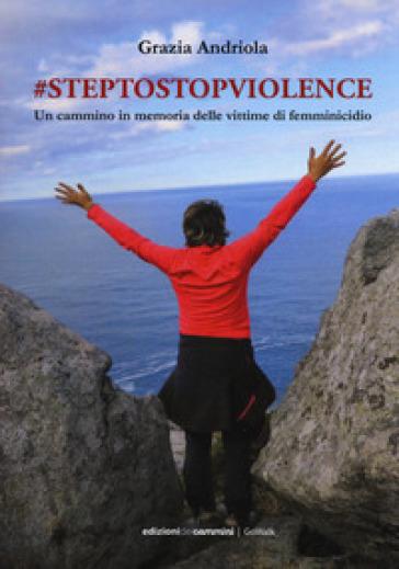 #steptostopviolence Un cammino in memoria delle vittime di femminicidio - Grazia Andriola |