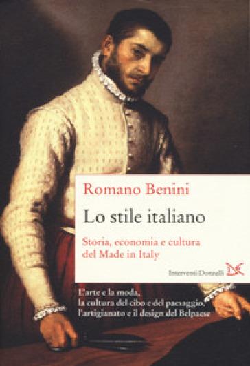 Lo stile italiano. Storia, economia e cultura del Made in Italy - Romano Benini |