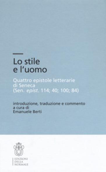 Lo stile e l'uomo. Quattro epistole letterarie di Seneca (Sen, epist. 114; 40; 100; 84) - E. Berti pdf epub