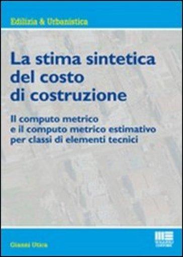 La stima sintetica del costo di costruzione. Il computo metrico e il computo metrico estimativo per classi di elementi tecnici - Gianni Utica pdf epub