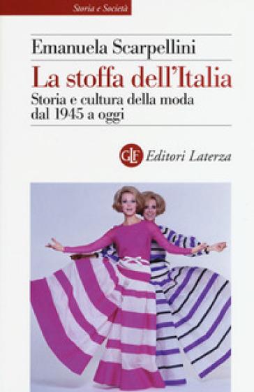 La stoffa dell'Italia. Storia e cultura della moda dal 1945 a oggi - Emanuela Scarpellini pdf epub