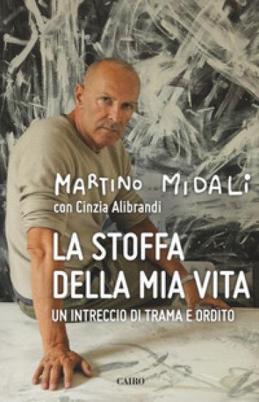 La stoffa della mia vita. Un intreccio di trama e ordito - Martino Midali |